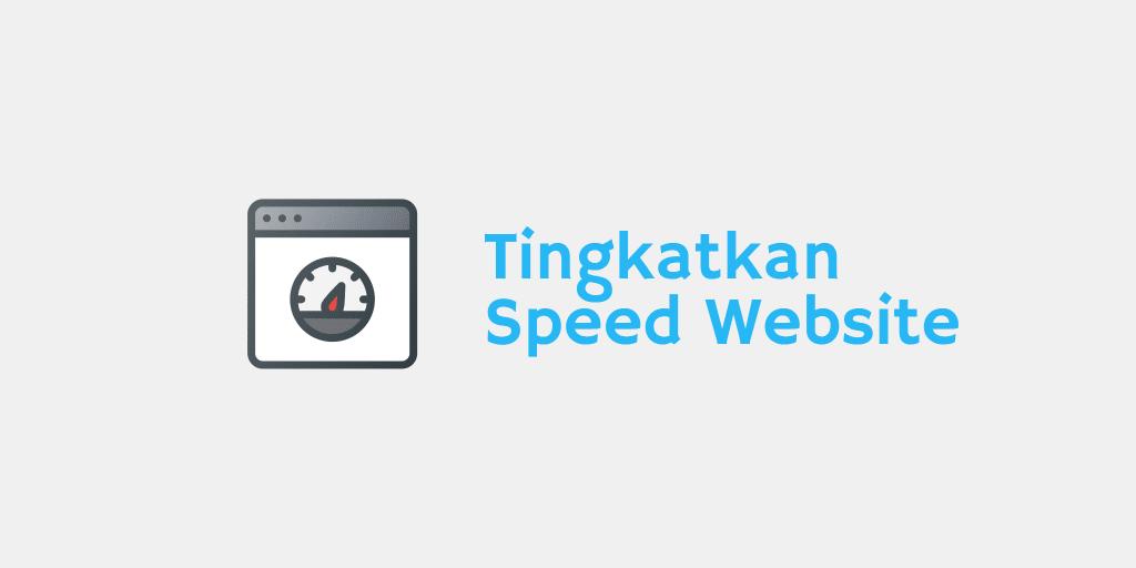 tingkatkan speed website