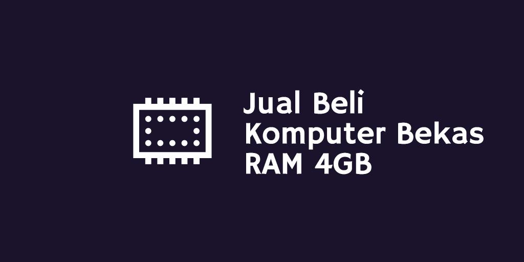 Jual Beli Komputer Bekas RAM 4 GB