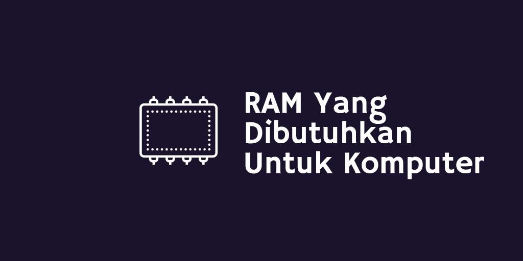 RAM Yang Dibutuhkan Untuk Komputer