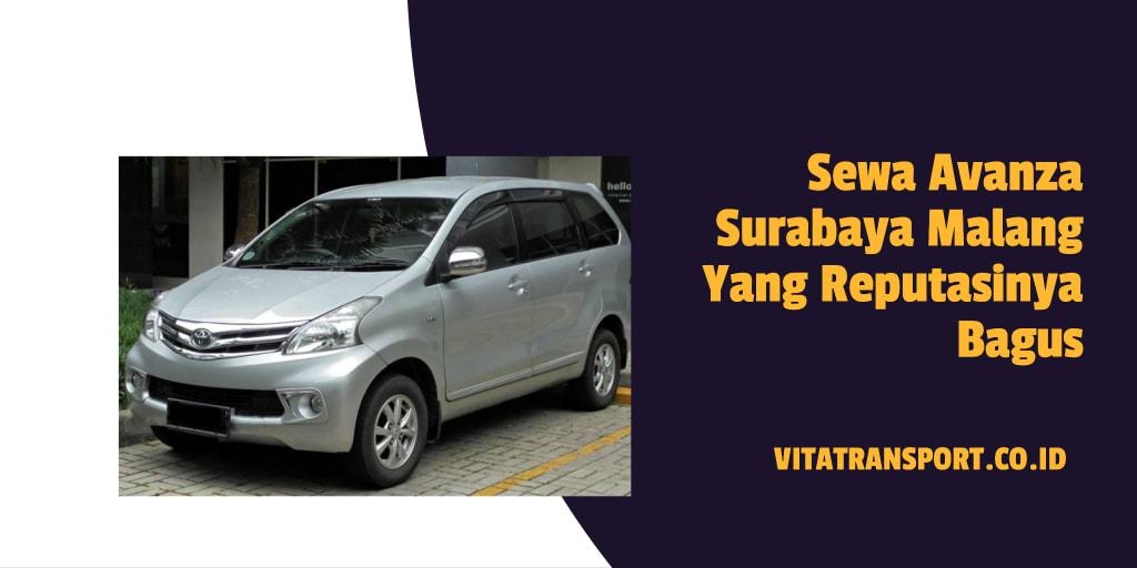 Sewa Avanza Surabaya Malang Yang Reputasinya Bagus